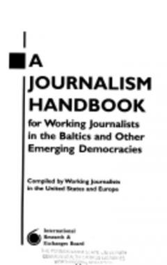 A Journalism Handbook for Working Journalists in the Baltics and Other Emerging Democracies