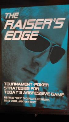 The Raiser's EdgeThe Raiser's Edge: Tournament-Poker Strategies for Today's Aggressive Game
