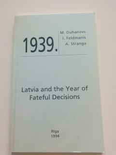 1939. Latvia and the Years of Fateful Decisions