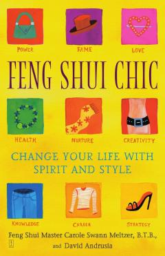 Feng Shui Chic: Change Your Life with Spirit and Style