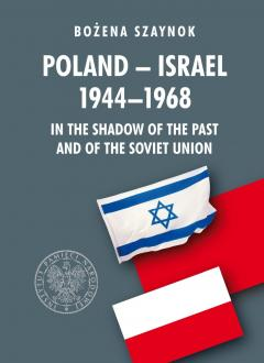 Poland - Israel 1944-1968 In the Shadow of the past