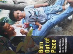 Born Out of Place : Migrant Mothers and the Politics of International Labor
