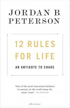 12 Rules For Life; An Antidote to Chaos