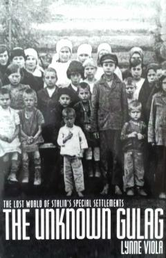 The Unknown Gulag: The Lost World of Stalin's Special Settlements
