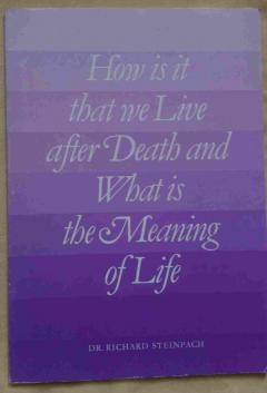 How is it that we Live after Death and What is the Meaning of Life