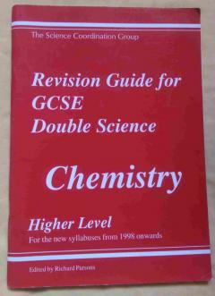 The Revision Guide for GCSE Double Science. Chemistry. Higher Level: For the new syllabuses from 1998 onwards