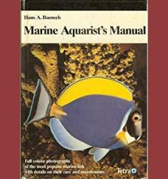 Marine Aquarist's Manual. Full color photographs of the most popular marine fish with details on their care and maintenance