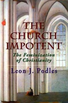 The Church Impotent. The feminization of christianity