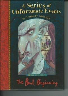 Lemony Snicket THE BAD BEGINNING: A SERIES OF UNFORTUNATE EVENTS