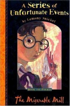 The Miserable Mill (A Series of Unfortunate Events No. 4), Snicket, Lemony