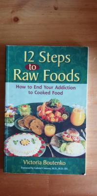 12 steps to raw food. How to end your addiction to cooked food