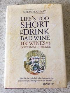 Life's Too Short to Drink Bad Wine (100 Wines for the Discerning Drinker)