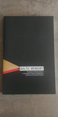 Baltic Memory: Processes of Modernisation in Lithuanian, Latvian and Estonian Literature of the Soviet Period