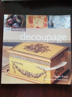 Decoupage. The art of decorating with paper in over 25 beautiful projects