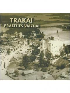 TRAKAI. Praeities vaizdai /Trakai. Views of the Past