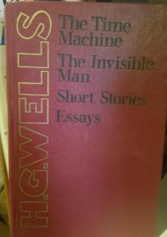 The time machine ; The invisible man ; Short stories ; Essays