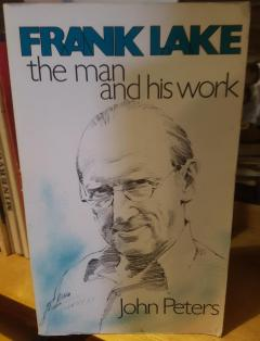 Frank Lake: The Man and His Work by John Peters