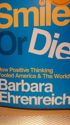 Smile or die. How positive thinking fooled America and the World