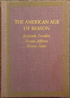 The American Age of Reason: Benjamin Franklin, Thomas Jefferson, Thomas Paine
