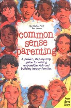 Common Sense Parenting: A Proven Step-By-Step Guide for Raising Responsible Kids and Creating Happy Families
