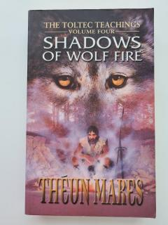 Shadows of Wolf Fire: The Toltec Teachings vol. Four