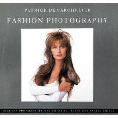 Fashion Photography: Patrick Demarchelier (American Photography Master Series)
