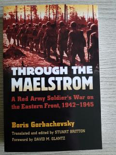 Through The Maelstrom: A Red Army Soldier's War on the Eastern Front, 1942-1945