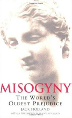 A Brief History of Misogyny: The World's Oldest Prejudice