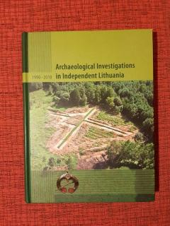 Archaeological investigations in independent Lithuania 1990-2010