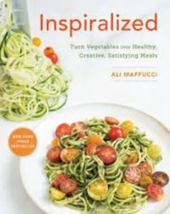 Inspiralized: Turn Vegetables into Healthy, Creative, Satisfying Meals: A Cookbook