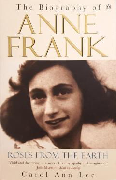 The biography of Anne Frank. Roses from the earth