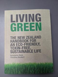 LIVING GREEN THE NEW ZEALAND HANDBOOK FOR AN ECO-FRIENDLY, TOXIN-FREE, SUSTAINABLE FILE