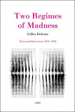 Two Regimes of Madness, Revised Edition: Texts and Interviews 1975-1995