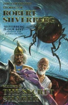 The Collected Stories of Robert Silverberg: Volume 2 - The Secret Sharer
