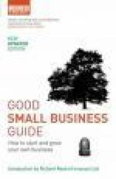 Good small business guide : how to start and grow your own business