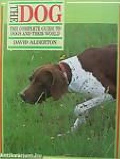 Dog: The Most Complete, Guide to Dogs and Their World