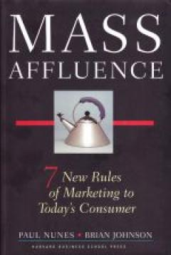 Mass Affluence. 7 New Rules of Marketing to Today's Consumer