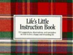 Life's Little Instruction Book: 511 Suggestion, Observations, and Reminders on How to Live a Happy and Rewarding Life
