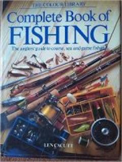 Complete Book of FISHING: the anglers`guide to coarse, sea and game fishing