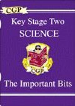 Key Stage Two Science.The Important Bits