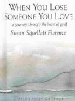 When you lose someone you love: a journey through the heart of grief