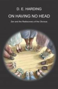 On Having No Head: Zen and the Re-discovery of the Obvious