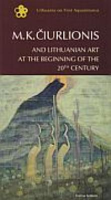 M. K. Čiurlionis and Lithuanian Art at the Beginning of the 20th Century