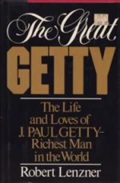 The Great Getty: The Life and Loves of J. Paul Getty-Richest Man in the World