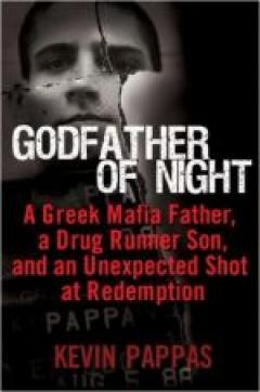 Godfather of Night: A Greek Mafia Father, a Drug Runner Son, and an Unexpected Shot at Redemption