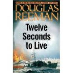 Twelve Seconds to Live/ Strike from the Sea: Two Bestsellers in One Volume
