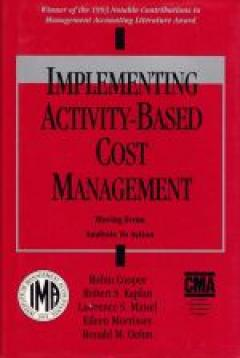 Implementing Activity-Based Cost Management: Moving from Analysis to Action