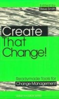 Create That Change!: Readymade Tools for Change Management