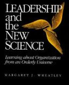Leadership and the new science: learning about organization from an orderly universe